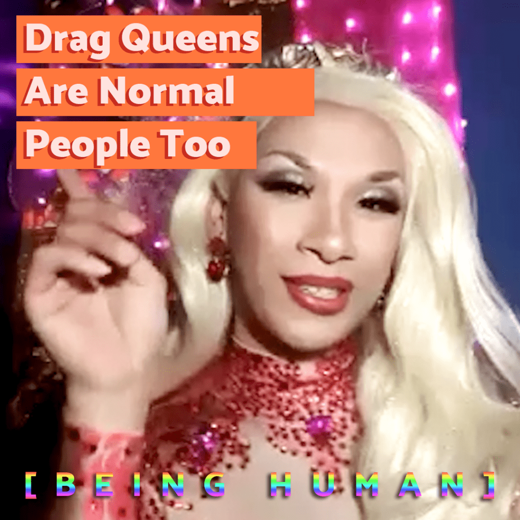 Drag Queens Are Normal People Too